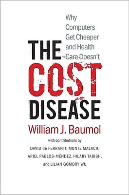 Special Offer The Cost Disease: Why Computers Get Cheaper and Health Care Doesn't William J. Baumol Paperback Before Too Late