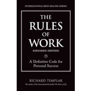The Rules of Work, Expanded Edition: A Definitive Code for Personal Success Richard Templar
