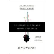 Six Impossible Things Before Breakfast: The Evolutionary Origins of Belief Lewis Wolpert Paperback