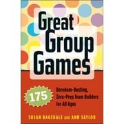 Great Group Games: 175 Boredom-Busting, Zero-Prep Team Builders for All Ages Susan Ragsdale , Ann Saylor  Paperback