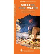 Shelter, Fire, Water: A Waterproof Folding Guide to Three Key Elements for Survival   J.M. (Jill) Kavanagh  Paperback