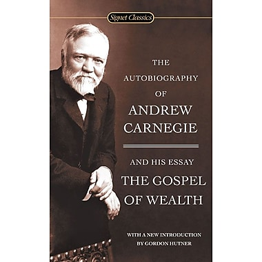 The Autobiography of Andrew Carnegie and The Gospel of Wealth (Signet Classics) Paperback, New Book