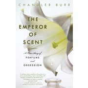 The Emperor of Scent: A True Story of Perfume and Obsession Chandler Burr Paperback