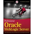 Professional Oracle WebLogic Server Robert Patrick,  Gregory Nyberg, Philip Aston Paperback