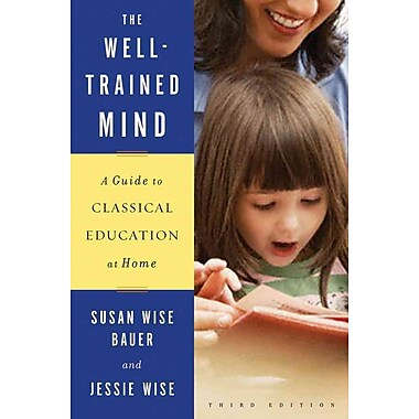 The Well-Trained Mind (Third Edition) Susan Wise Bauer, Jessie Wise Hardcover, New Book, (0393067088)
