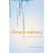 Climate Matters: Ethics in a Warming World (Norton Global Ethics Series) John Broome... by