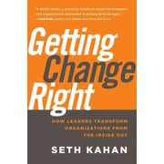 Getting Change Right: How Leaders Transform Organizations from the Inside Out Seth Kahan Hardcover