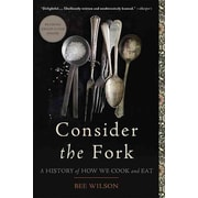 Consider the Fork: A History of How We Cook and Eat Bee Wilson Paperback
