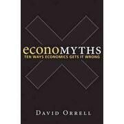 Economyths: Ten Ways Economics Gets It Wrong David Orrell Hardcover