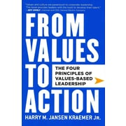 From Values to Action: The Four Principles of Values-Based Leadership Harry M. Kraemer Hardcover