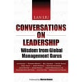 Conversations on Leadership: Wisdom from Global Management Gurus Lan Liu Hardcover