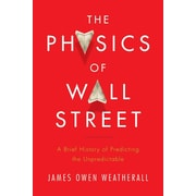 The Physics of Wall Street: A Brief History of Predicting the Unpredictable Hardcover