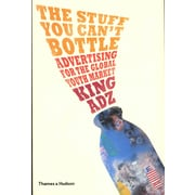 The Stuff You Can't Bottle: Advertising for the Global Youth Market King Adz Paperback