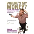 Where's My Money: 10 Sure-Fire Ways to Keep, Earn and Grow More Money Jason Cunningham Paperback