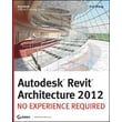 Autodesk Revit Architecture 2012: No Experience Required Eric Wing Paperback