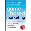 Game-Based Marketing Inspire Customer Loyalty Through Rewards , Challenges , And Contests Hardcover