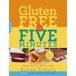 Gluten-Free in Five Minutes: 123 Rapid Recipes for Breads, Rolls, Cakes, Muffins, and More Paperback