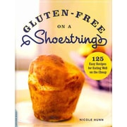 Gluten-Free on a Shoestring: 125 Easy Recipes for Eating Well on the Cheap Nicole Hunn Paperback