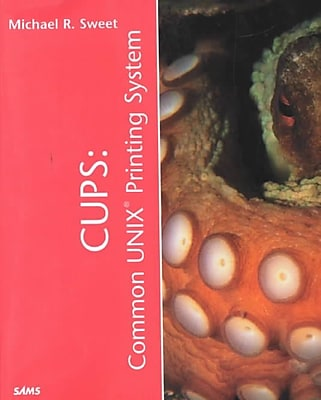 CUPS: Common UNIX Printing System Michael Sweet Paperback 624979