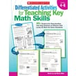 Differentiated Activities for Teaching Key Math Skills Martin Lee, Marcia Miller Grades 4-6