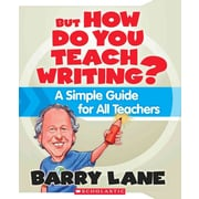 But How Do You Teach Writing?: A Simple Guide for All Teachers Barry Lane Paperback