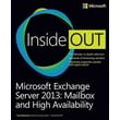 Microsoft Exchange Server 2013 Inside Out: Mailbox and High Availability Tony Redmond Paperback