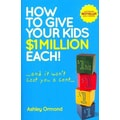 How to Give Your Kids $1 Million Each! (and It Won't Cost You a Cent) Ashley Ormond  Paperback