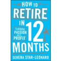 How to Retire in 12 Months: Turning Passion into Profit Serena Star-Leonard Paperback