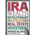 IRA Wealth: Revolutionary IRA Strategies for Real Estate Investment Patrick W. Rice Paperback