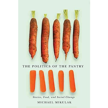 The Politics of the Pantry: Stories, Food, and Social Change Michael Mikulak Hardcover, New Book, (0773542761)