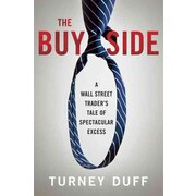 The Buy Side: A Wall Street Trader's Tale of Spectacular Excess  Turney Duff Hardcover