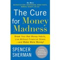 The Cure for Money Madness Spencer Sherman  Hardcover