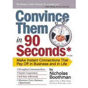 Convince Them in 90 Seconds or Less Nicholas Boothman Paperback