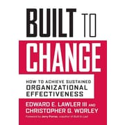Built to Change: How to Achieve Sustained Organizational Effectiveness Hardcover