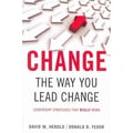 Change the Way You Lead Change: Leadership Strategies that REALLY Work Paperback