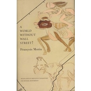 A World Without Wall Street? (Seagull Books - The French List)