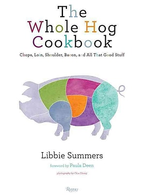 The Whole Hog Cookbook: Chops, Loin, Shoulder, Bacon, and All That Good Stuff 681408