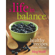 A Life in Balance: Delicious Plant-based Recipes for Optimal Health
