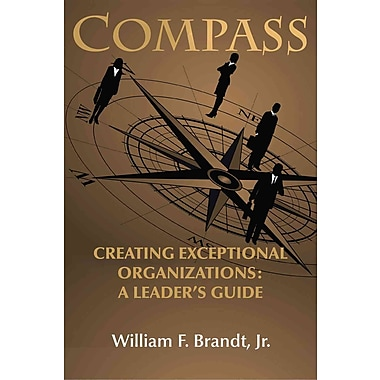 Compass: Creating Exceptional Organizations: A Leader's Guide