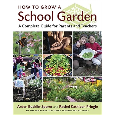 How to Grow a School Garden: A Complete Guide for Parents and Teachers, New Book, (1604690002)
