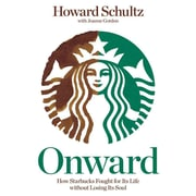 Onward: How Starbucks Fought for Its Life without Losing Its Soul - PB