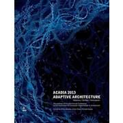 ACADIA 2013: Adaptive Architecture