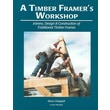 A Timber Framer's Workshop: Joinery, Design & Construction of Traditional Timber Frames