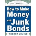 How to Make Money With Junk Bonds Robert Levine Hardcover