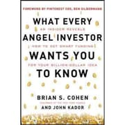 What Every Angel Investor Wants You to Know Brian Cohen, John Kador Hardcover