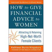 How to Give Financial Advice to Women Kathleen Burns Kingsbury Hardcover