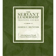 The Servant Leadership Training Course James C. Hunter Audiobook