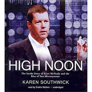 High Noon: The Inside Story of Scott McNealy and the Rise of Sun Microsystems Karen Southwick Audiobook