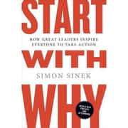 Start with Why: How Great Leaders Inspire Everyone to Take Action Paperback Simon Sinek