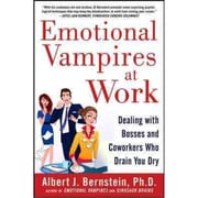 Emotional Vampires at Work Albert J. Bernstein Hardcover